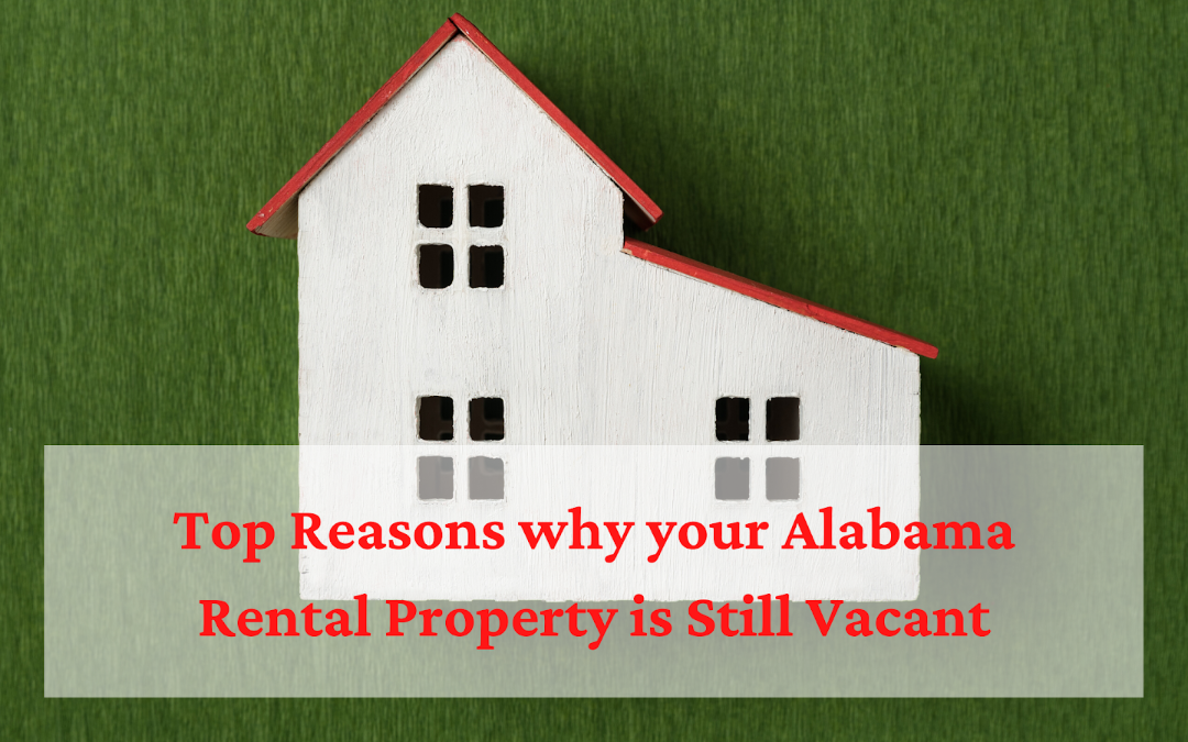 Top Reasons why your Alabama Rental Property is Still Vacant (and what to do about it)